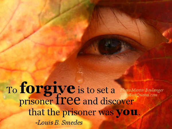 Forgiveness-Quotes-To-forgive-is-to-set-a-prisoner-free-and-discover-that-the-prisoner-was-you